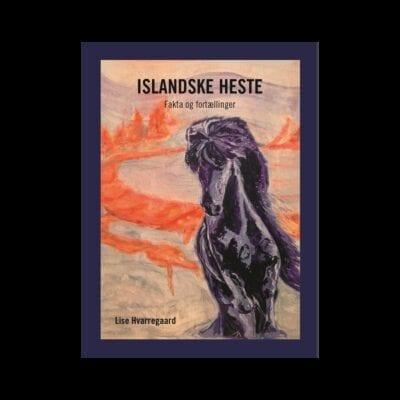 Islandske heste - Fakta og fortællinger, bog f Lise Hvarregaard